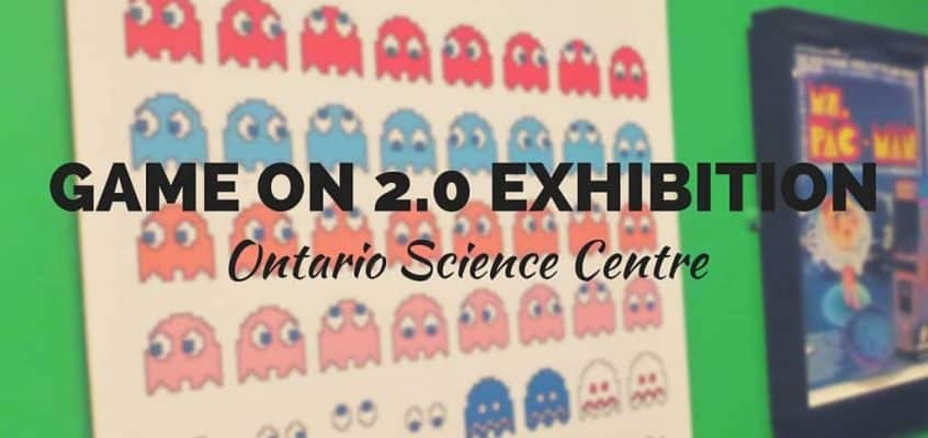 Game On 2.0 Exhibition – Ontario Science Centre