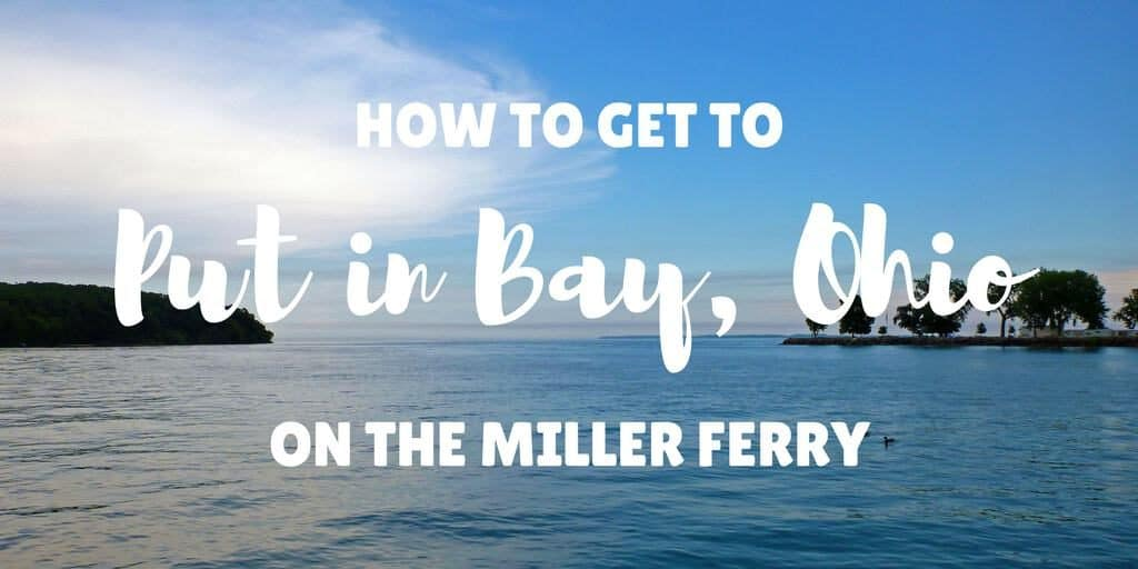 How to Get to Put in Bay Ohio - Miller Ferry