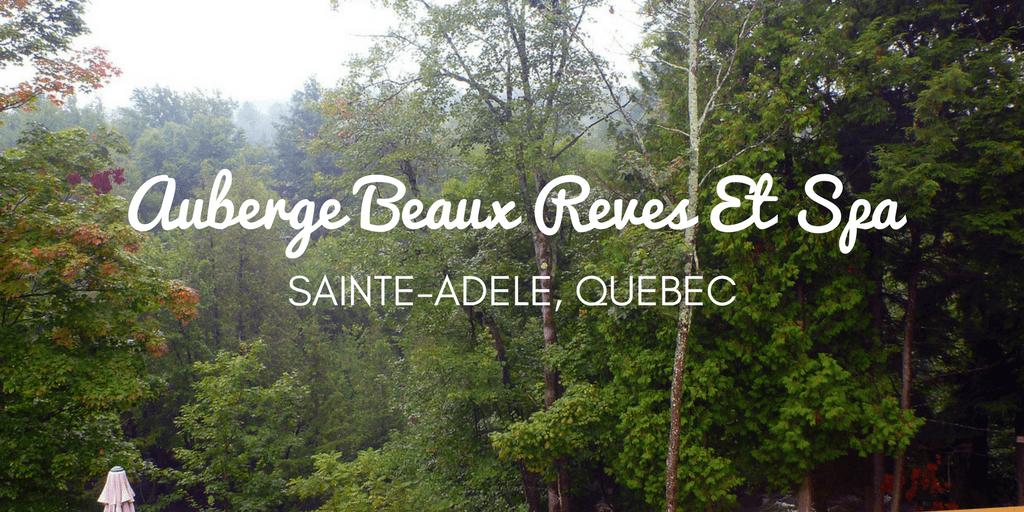 Auberge Beaux Reves Et Spa - Sainte-Adele, Quebec