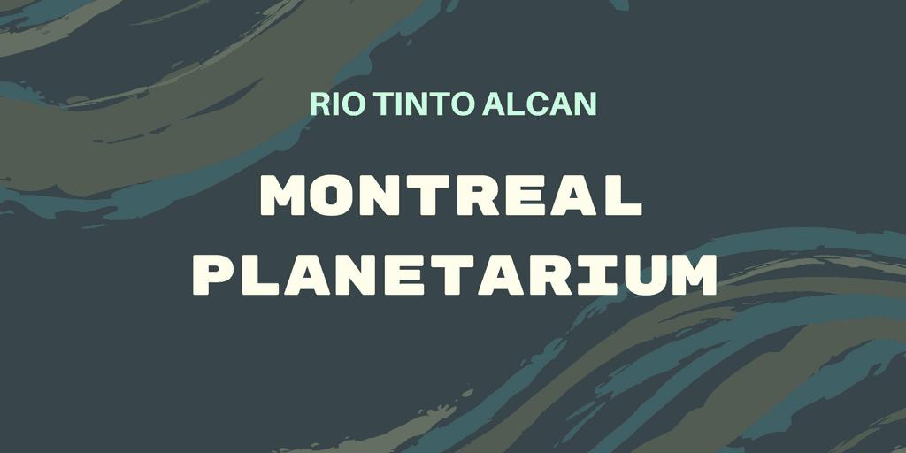 Rio Tinto Alcan Planetarium Show - Montreal, Quebec