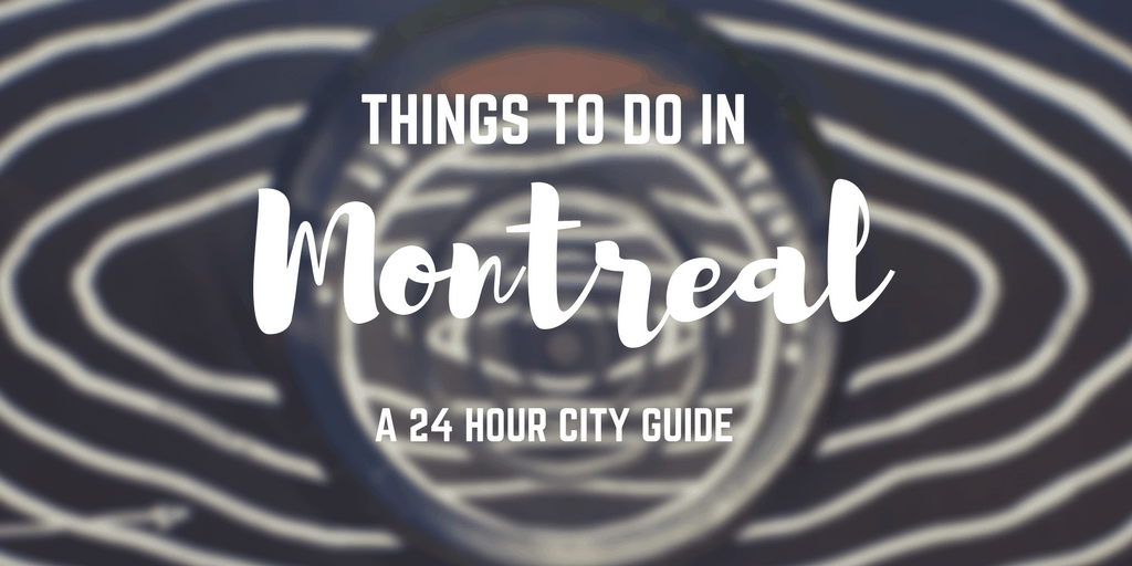 Things to Do in Montreal - One Day in Montreal