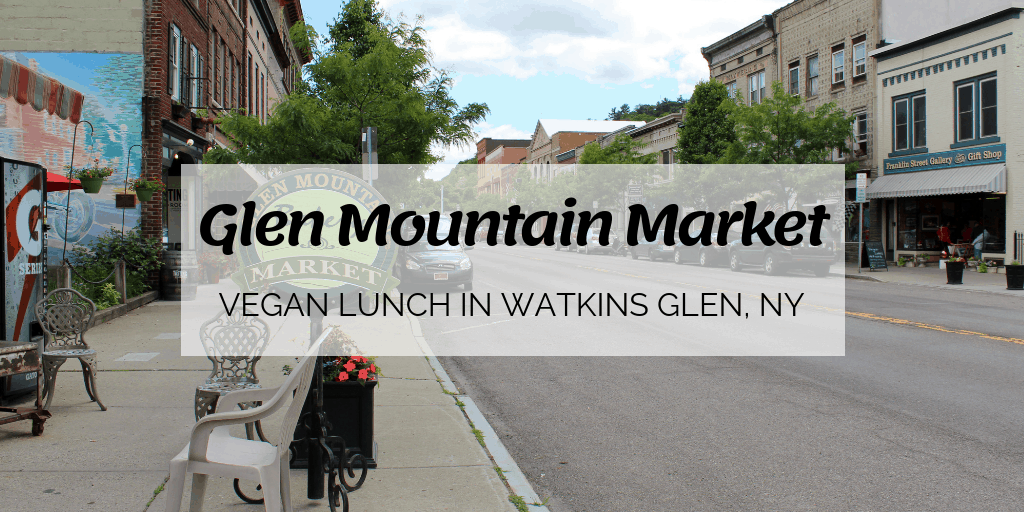 Vegan Lunch at Glen Mountain Market: Watkins Glen, NY
