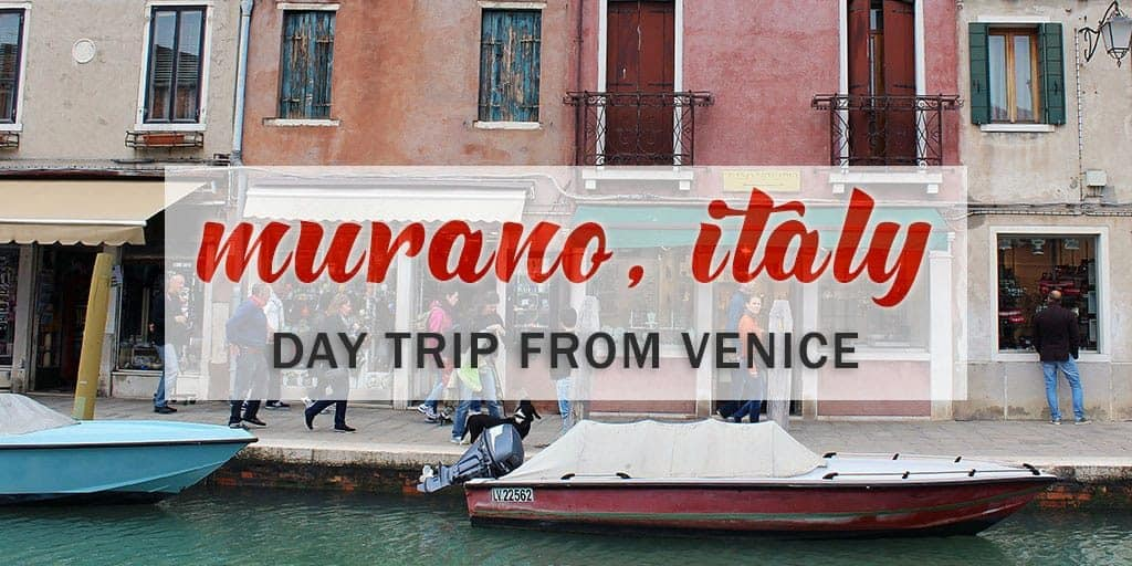 How to Spend an Amazing Day in Murano Italy: An Inspiring Trip to Murano From Venice