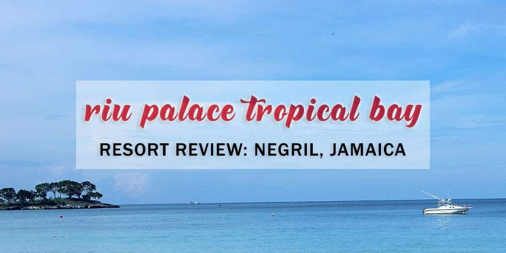 Riu Palace Tropical Bay: The Stunning Beach Resort for Your Next Holiday in Negril Jamaica