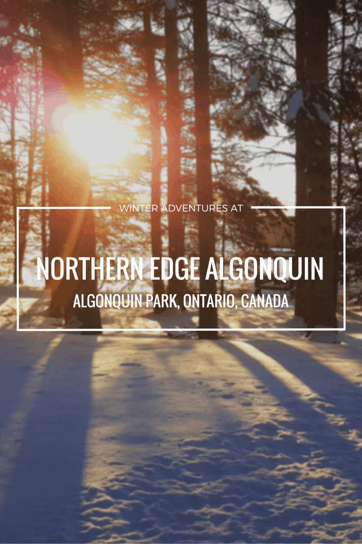 Winter Adventures at Northern Edge Algonquin - Algonquin Park, Ontario, Canada