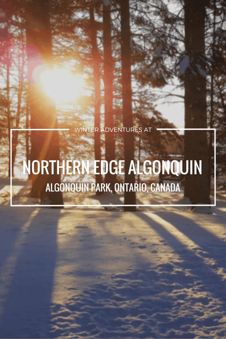 Winter Adventures at Northern Edge Algonquin - Algonquin Park, Ontario, Canada
