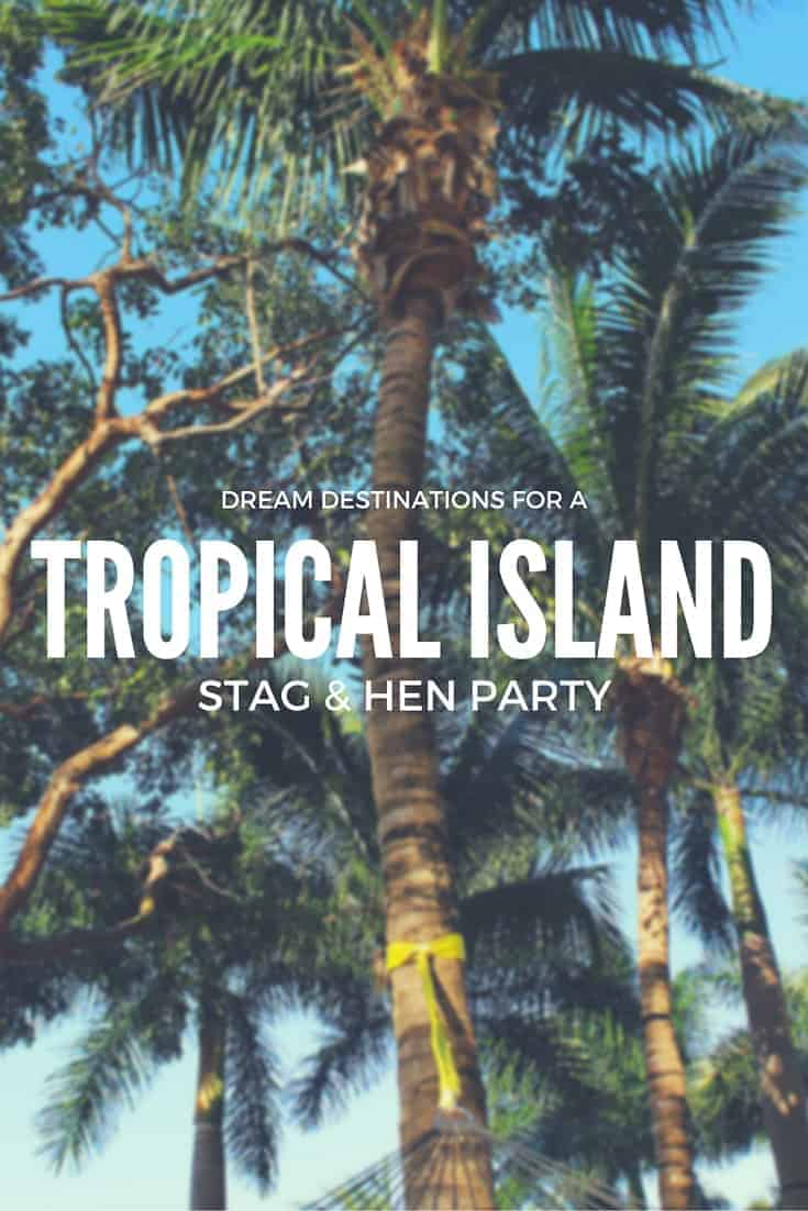 Dream Destinations for a Tropical Island Stag & Hen Party