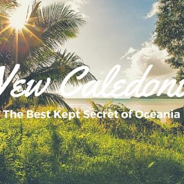 New Caledonia – The Best Kept Secret of Oceania