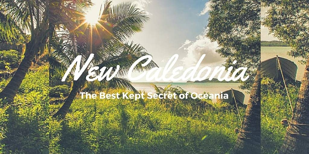 New Caledonia - The Best Kept Secret of Oceania