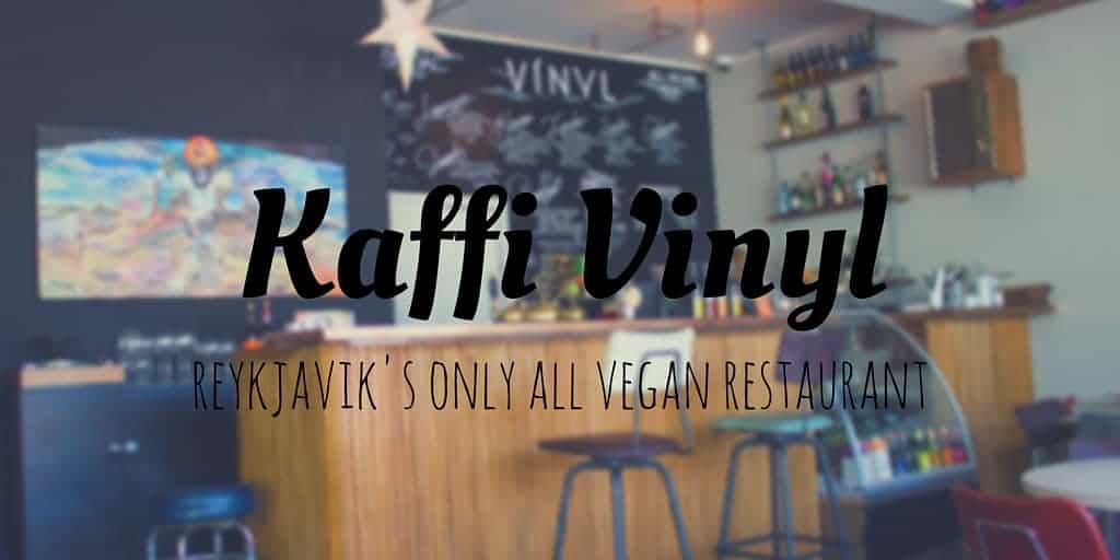 Kaffi Vinyl - Reykjavik's Only All Vegan Restaurant