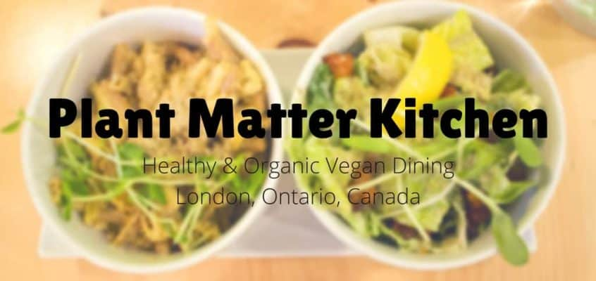 Plant Matter Kitchen Vegan Dining in London Ontario
