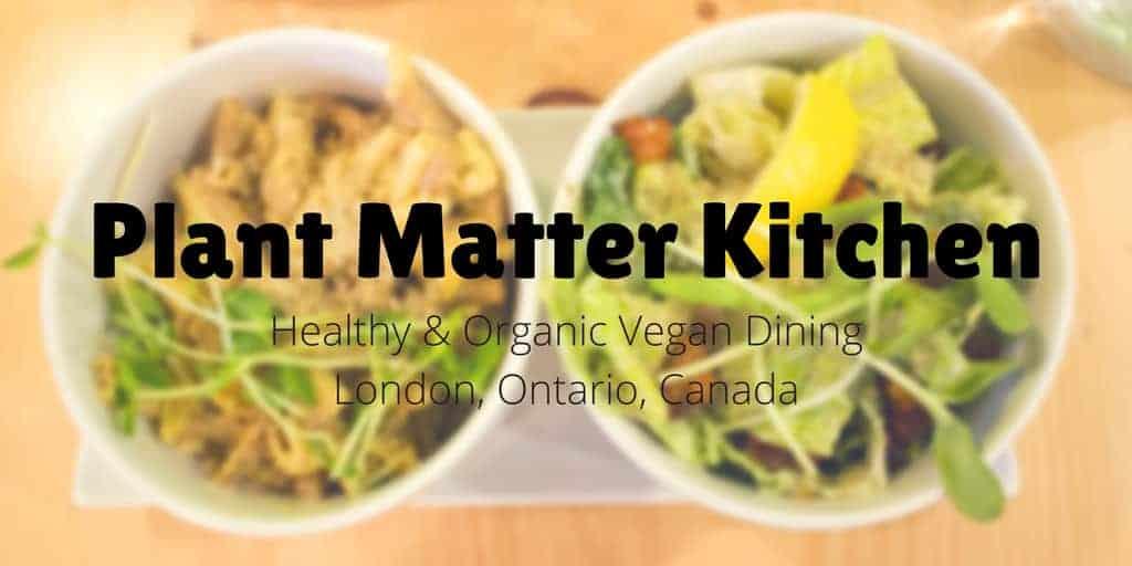 Plant Matter Kitchen Vegan Dining in London, Ontario