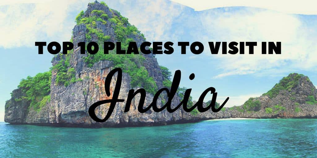 Top 10 places to visit in india justin plus lauren for Top ten places to vacation