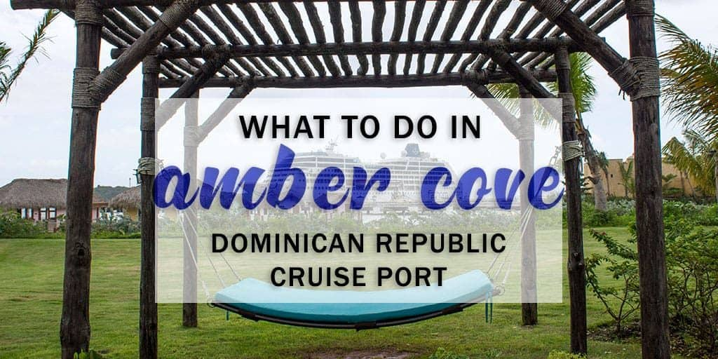 Amber Cove Dominican Republic Cruise Ship Port Guide