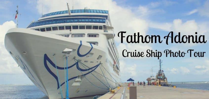 Fathom Adonia Cruise Ship Photo Tour