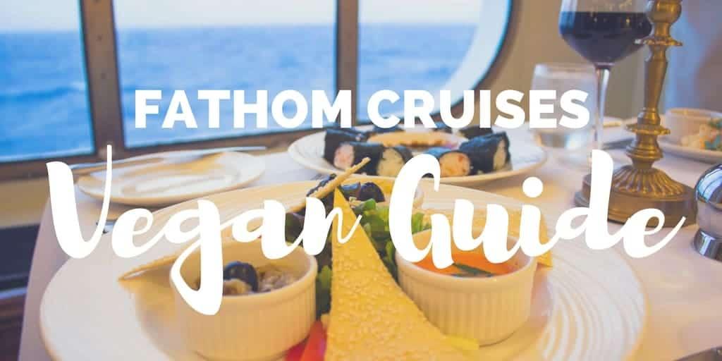 Fathom Cruises Vegan Guide
