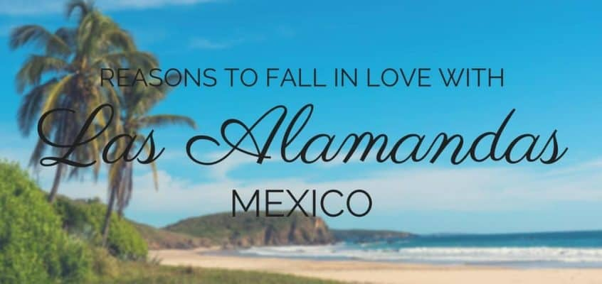 Reasons to Fall in Love with Las Alamandas Mexico