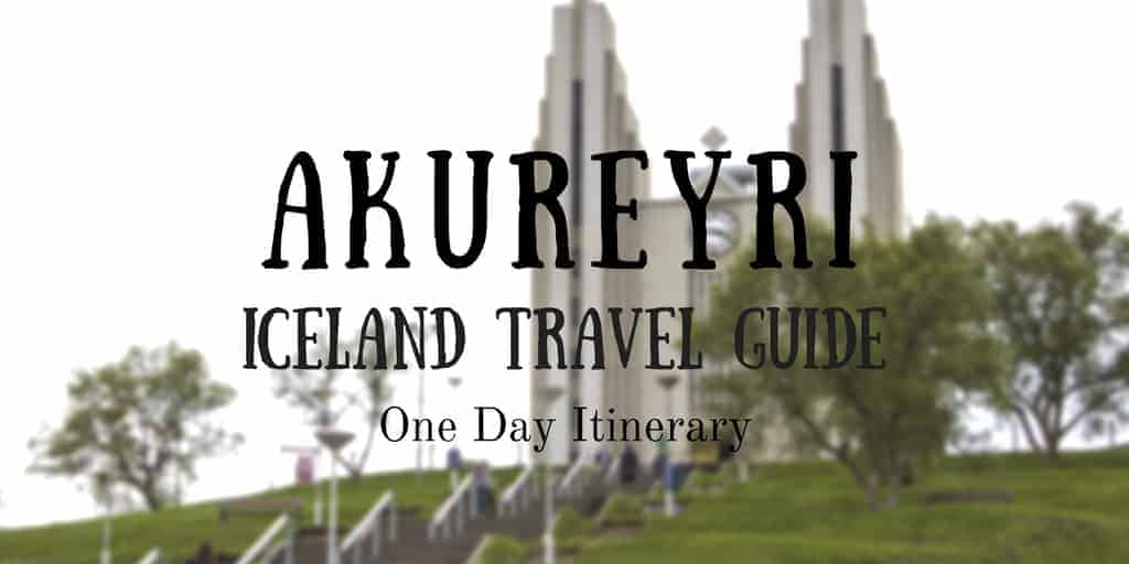 Akureyri Travel Guide - One Day in Akureyri Iceland