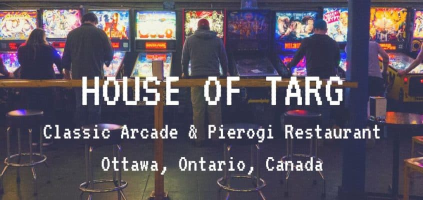 House of Targ – Ottawa's Pinball Arcade and Pierogi Restaurant