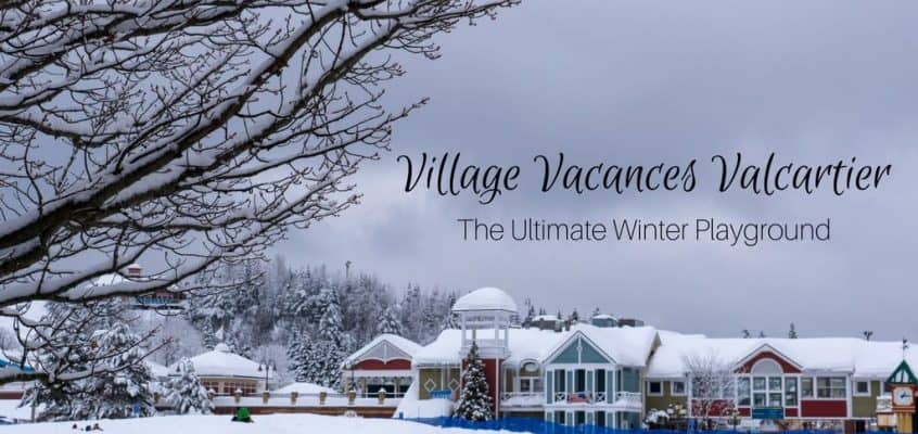 Village Vacances Valcartier Quebec – The Ultimate Winter Playground