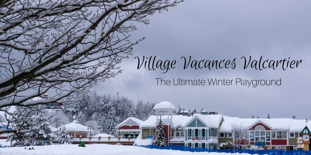 Village Vacances Valcartier - The Ultimate Winter Playground in Quebec
