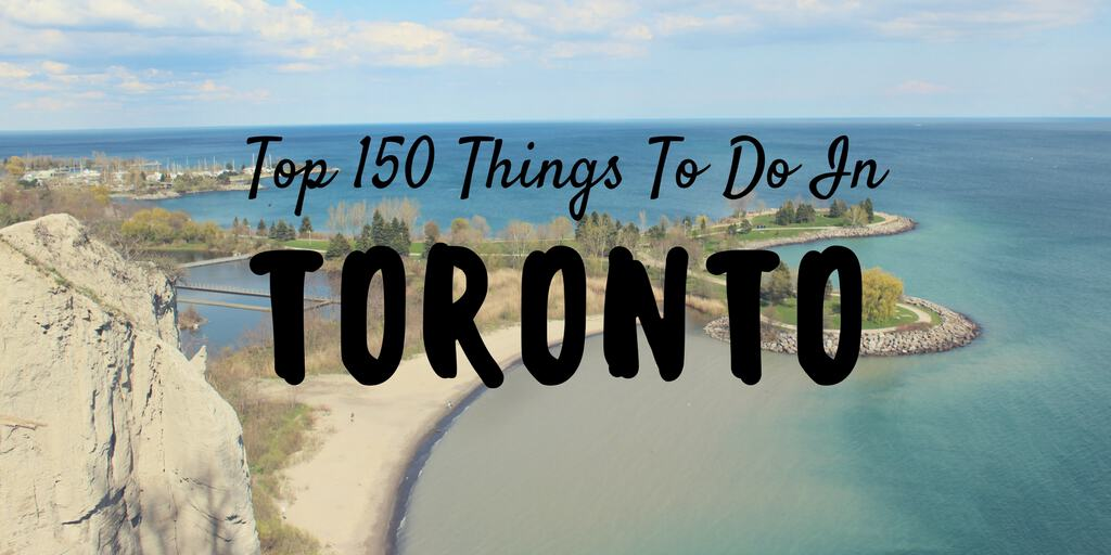 Top 150 Things to Do in Toronto and the GTA, Canada
