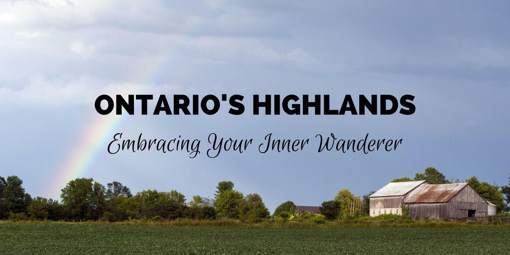 Ontario's Highlands: Embracing Your Inner Wanderer