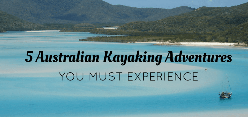 5 Australian Kayaking Adventures You Must Experience