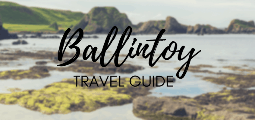 Ballintoy Travel Guide – Must See Northern Ireland