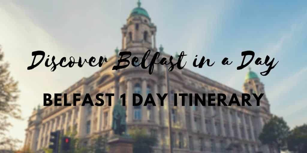 Discover Belfast in a Day | Belfast 1 Day Itinerary
