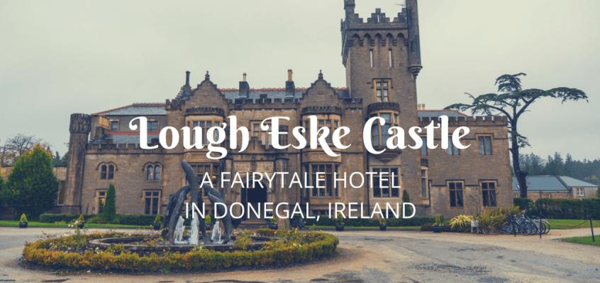 Lough Eske Castle: A Fairy Tale Hotel in Donegal