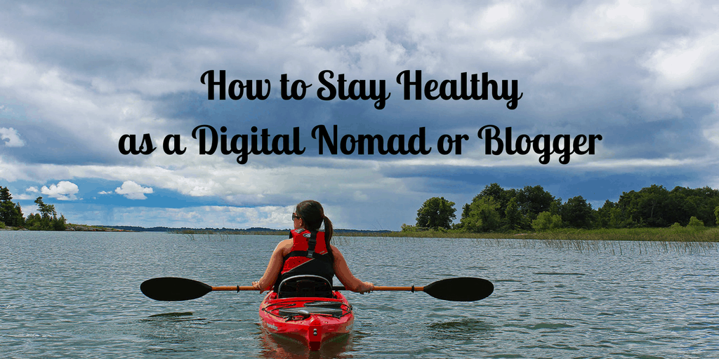 How to Stay Healthy as a Digital Nomad or Blogger