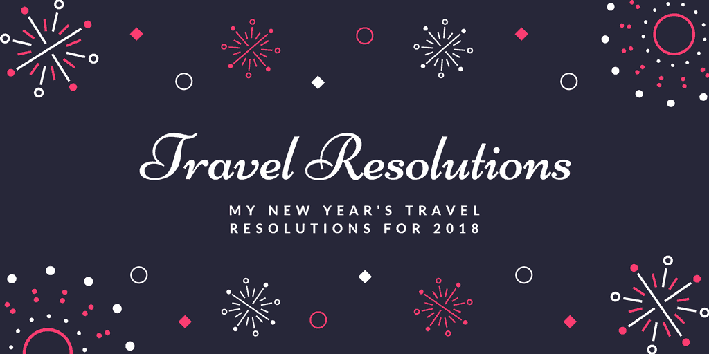 New Year Travel Resolutions 2018