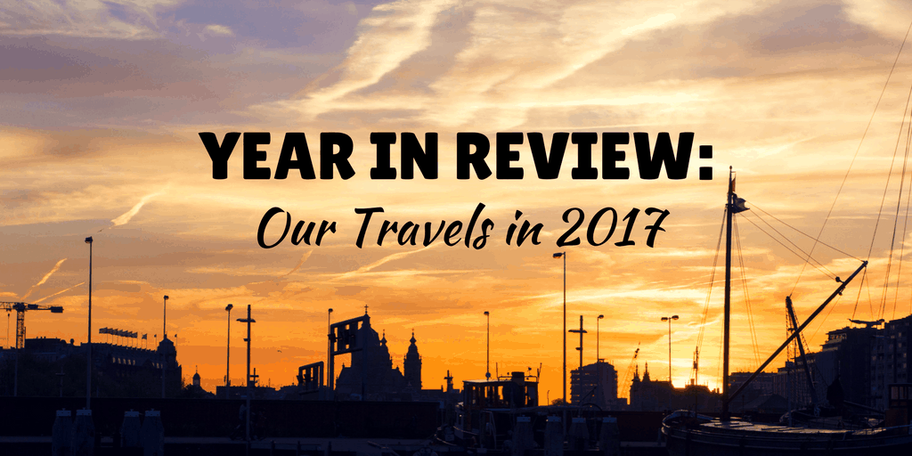 Year in Review: Justin Plus Lauren's Travels in 2017