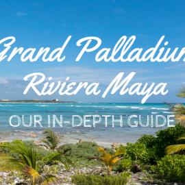 Grand Palladium Riviera Maya: Our In-Depth Guide