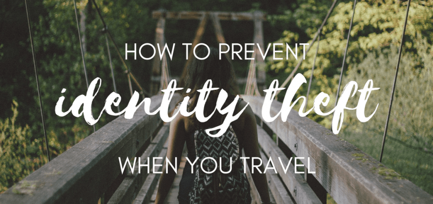 How to Prevent Identity Theft When You Travel