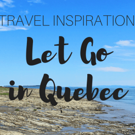 Travel Inspiration: Let Go in Quebec