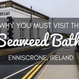 Why You Must Visit the Seaweed Baths in Enniscrone