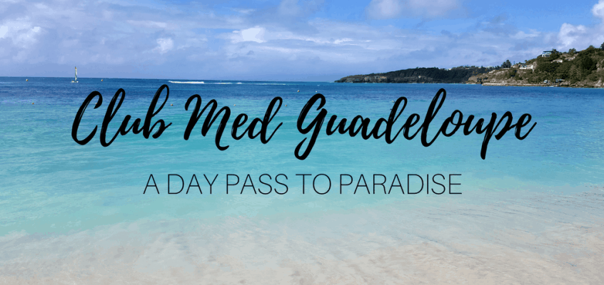 Club Med Guadeloupe: A Day Pass to Paradise