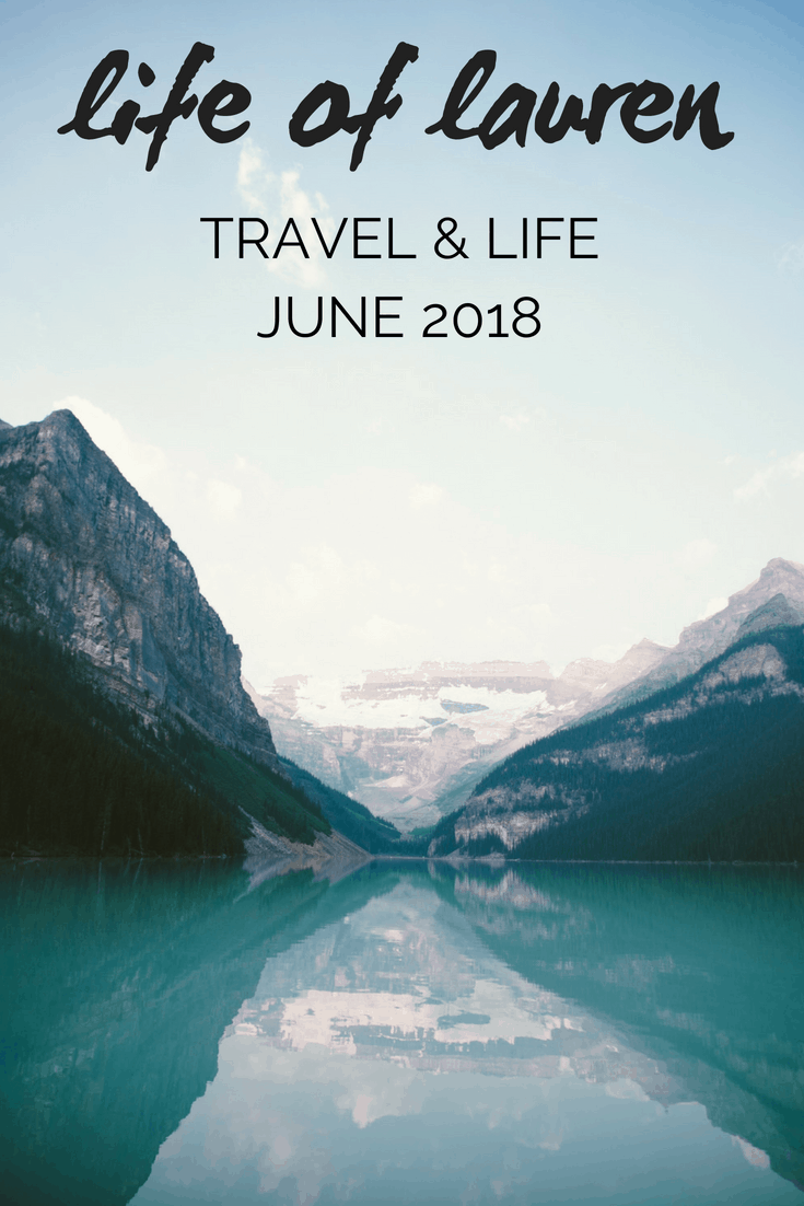 Life of Lauren: Recap of June 2018 (Travel and Life) | #TravelBlogger #TravelBloggerLife #FemaleBlogger #FemaleTravel #GirlsWhoTravel #LifeofLauren #Travel #Lifestyle