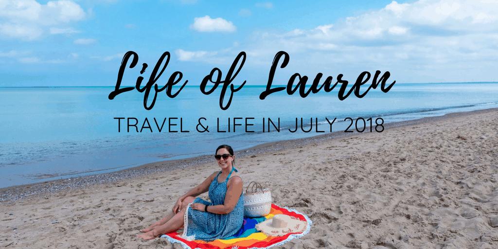 Life of Lauren: Recap of July 2018 (Travel and Life)