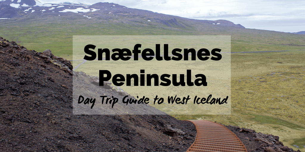 Snæfellsnes Peninsula Iceland Day Trip Travel Guide