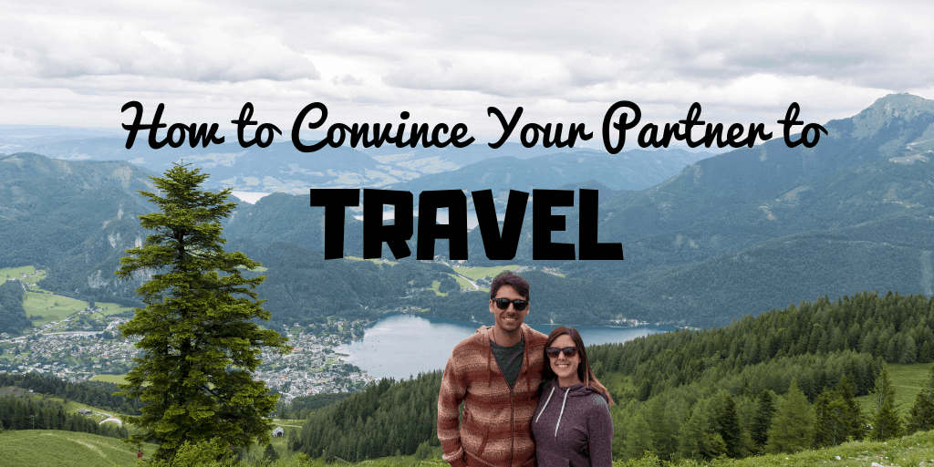 How to Convince Your Partner to Travel With You