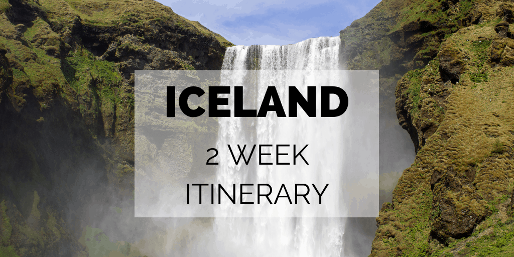 Iceland 2 Week Itinerary - A Complete Travel Guide