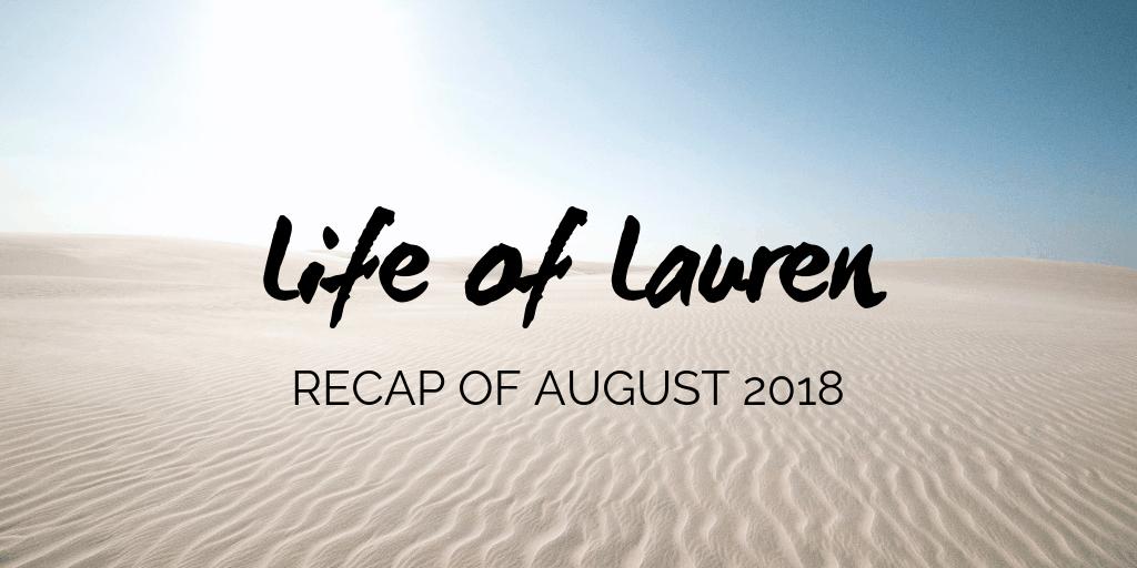 Life of Lauren: Recap of August 2018 (Travel and Life)
