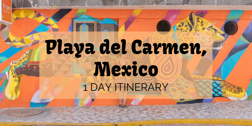 What to Do in Playa Del Carmen - 1 Day Itinerary - Justin Plus Lauren