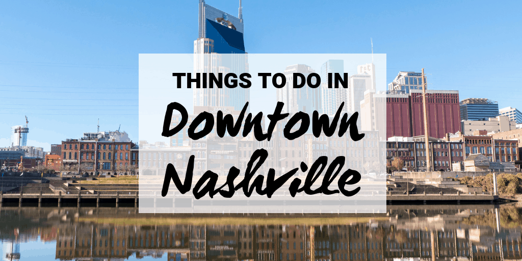 Things to Do in Downtown Nashville: Best Attractions