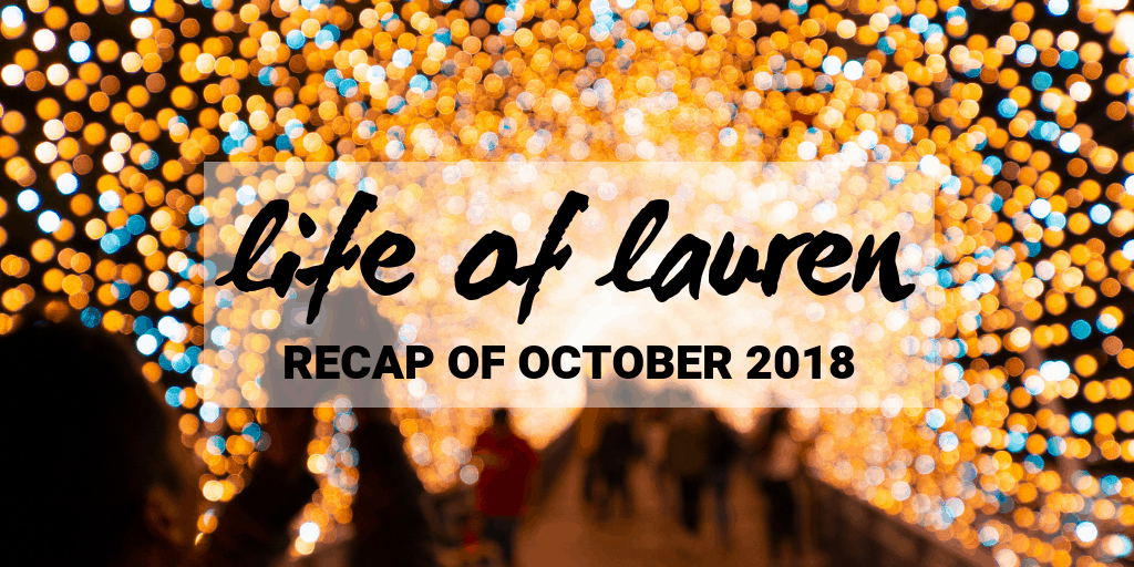 Life of Lauren: Recap of October 2018 (Travel and Life)