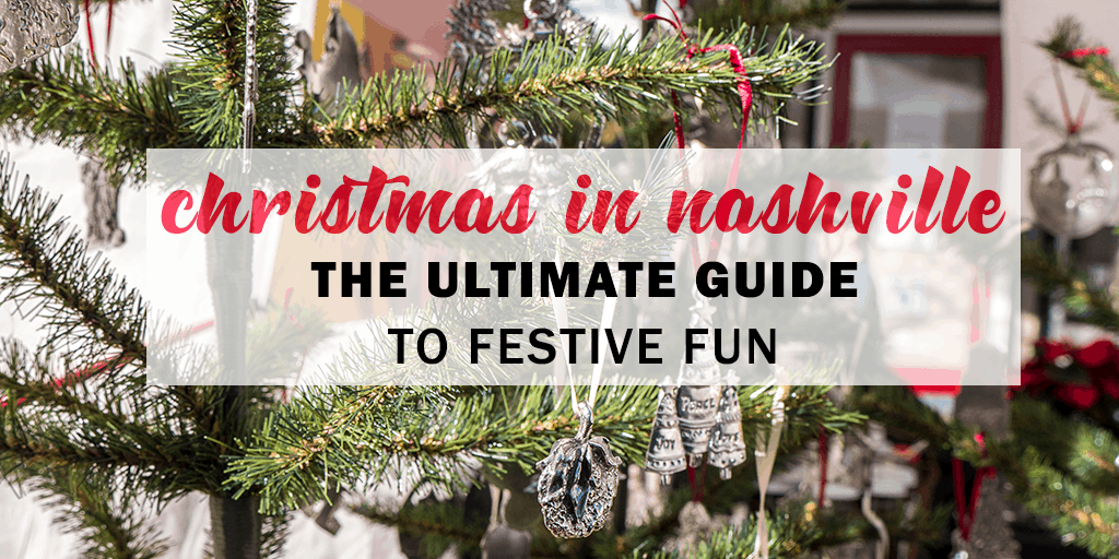 Christmas Events in Nashville: The Ultimate Guide to Festive Fun