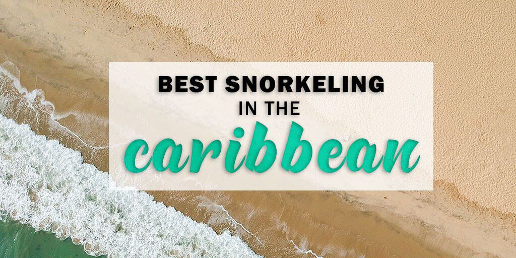Best Snorkeling in the Caribbean Where You Won't Believe Your Eyes